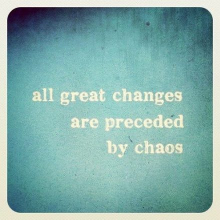 all great changes are preceded by chaos, quote, chaos quote,